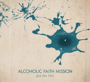alcoholic faith mission - ask me this (932772)